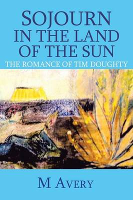 Sojourn in the Land of the Sun (Revised): The Romance of Tim Doughty (Paperback)