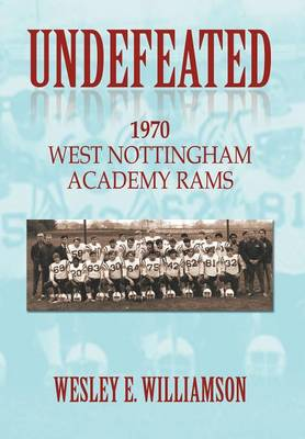 Undefeated: 1970 West Nottingham Academy Rams (Hardback)