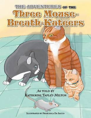 The Adventures of the Three Mouse-Breath-Kateers (Paperback)