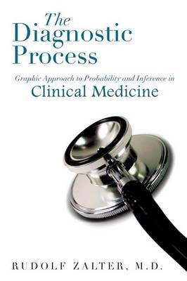 The Diagnostic Process: Graphic Approach to Probability and Inference in Clinical Medicine (Paperback)