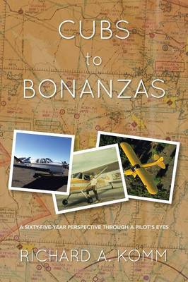 Cubs to Bonanzas: A Sixty-Five-Year Perspective Through a Pilot's Eyes (Paperback)