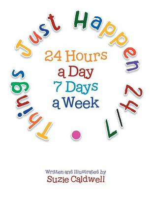 Things Just Happen 24/7: 24 Hours a Day 7 Days a Week (Paperback)