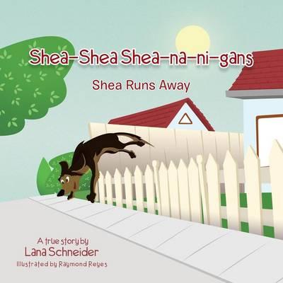 Shea-Shea Shea-Na-Ni-Gans Shea Runs Away: Shea Runs Away (Paperback)