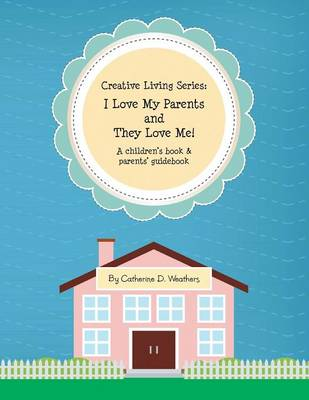 Creative Living Series: I Love My Parents and They Love Me!: A Children's Book & Parents' Guidebook (Paperback)