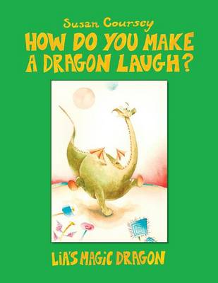 How Do You Make a Dragon Laugh?: Lia's Magic Dragon (Paperback)