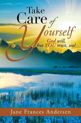Take Care of Yourself: God Will, But You Must, Too! (Paperback)