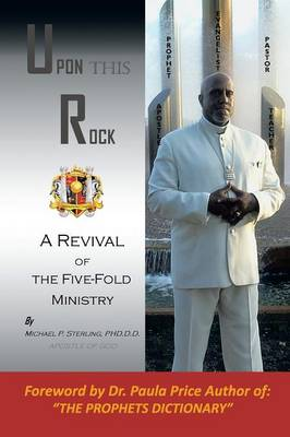 Upon This Rock, Revival of the Five-Fold Ministry (Paperback)