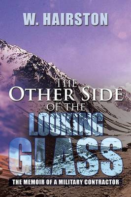 The Other Side of the Looking Glass: The Memoir of a Military Contractor (Paperback)
