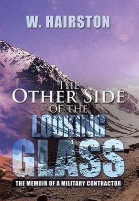 The Other Side of the Looking Glass: The Memoir of a Military Contractor (Hardback)