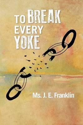 To Break Every Yoke (Paperback)