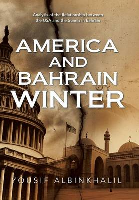 America and Bahrain Winter: Analysis of the Relationship Between the USA and the Sunnis in Bahrain (Hardback)