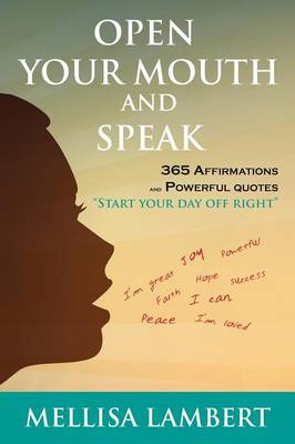 Open Your Mouth and Speak: 365 Affirmations and Powerful Quotes (Paperback)