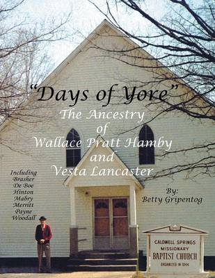 Days of Yore: The Ancestry of Wallace Pratt Hamby and Vesta Lancaster (Paperback)