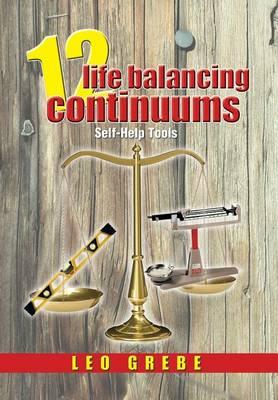 12 Life Balancing Continuums: Self-Help Tools (Hardback)
