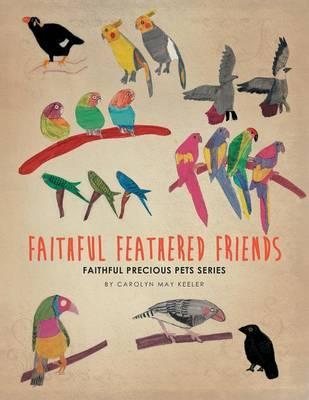 Faithful Feathered Friends: Faithful Precious Pets Series (Paperback)