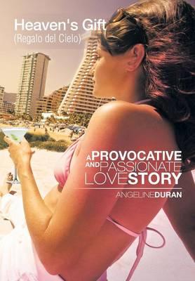 Heaven's Gift (Regalo del Cielo): A Provacative and Passionate Love Story (Hardback)
