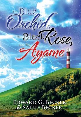 The Blue Orchid, the Black Rose, and the Ayame (Hardback)