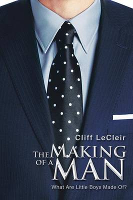 The Making of a Man: What Are Little Boys Made Of? (Paperback)