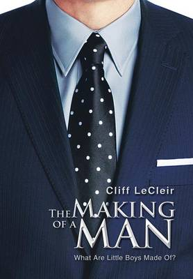 The Making of a Man: What Are Little Boys Made Of? (Hardback)