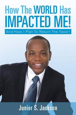 How the World Has Impacted Me!: And How I Plan to Return the Favor! (Paperback)