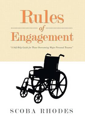 Rules of Engagement: A Self-Help Guide for Those Overcoming Major Personal Trauma (Hardback)
