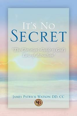 It's No Secret: The Christian's Guide to God's Law of Attraction (Paperback)