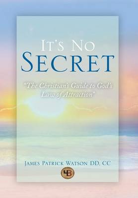It's No Secret: The Christian's Guide to God's Law of Attraction (Hardback)