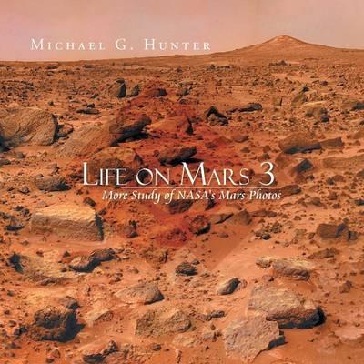 Life on Mars 3: More Study of NASA's Mars Photos (Paperback)