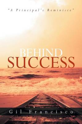 Behind Success: A Principal's Reminisce (Paperback)