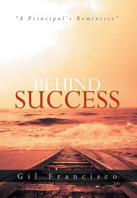 Behind Success: A Principal's Reminisce (Hardback)