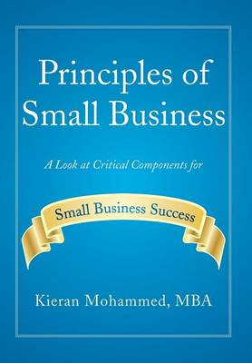 Principles of Small Business: A Look at Critical Components for Small Business Success (Hardback)