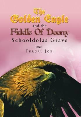 The Golden Eagle and the Fiddle of Doom 3: Schooldolas Grave (Hardback)