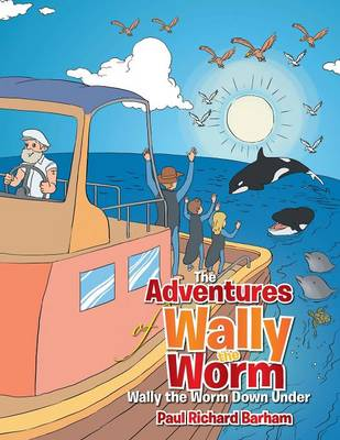 The Adventures of Wally the Worm: Wally the Worm Down Under (Paperback)