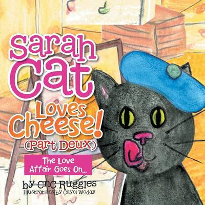 Sarah Cat Loves Cheese! (Part Deux): The Love Affair Goes On... (Paperback)