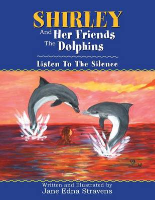 Shirley and Her Friends the Dolphins: Listen to the Silence (Paperback)