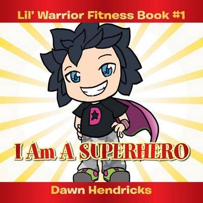 Lil' Warrior Fitness Book #1: I Am a Superhero (Paperback)