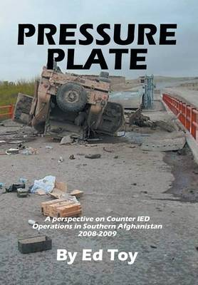 Pressure Plate: A Perspective on Counter Ied Operations in Southern Afghanistan 2008-2009 (Hardback)
