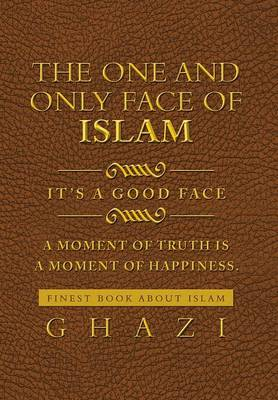 The One and Only Face of Islam: It's a Good Face (Hardback)