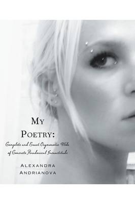 My Poetry: Complete and Exact Oxymoronic Webs of Concrete Paradoxical Inexactitude (Paperback)
