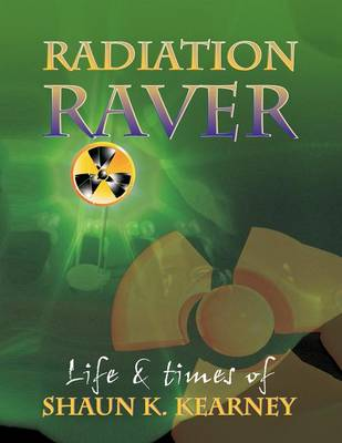 Radiation Raver: The Life and Times of Shaun K. Kearney (Paperback)