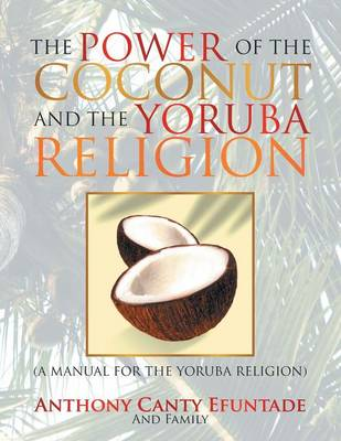 The Power of the Coconut and the Yoruba Religion: (A Manual for the Yoruba Religion) (Paperback)