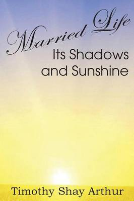 Married Life, Its Shadows and Sunshine (Paperback)