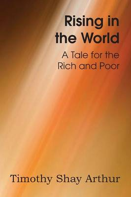 Rising in the World, a Tale for the Rich and Poor (Paperback)