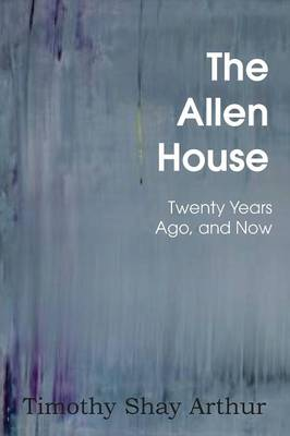 The Allen House, or Twenty Years Ago, and Now (Paperback)