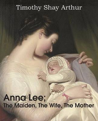 Anna Lee; The Maiden, the Wife, the Mother (Paperback)