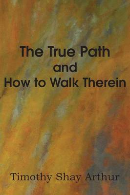 The True Path and How to Walk Therein (Paperback)