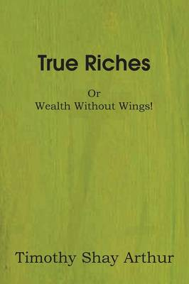 True Riches, or Wealth Without Wings! (Paperback)