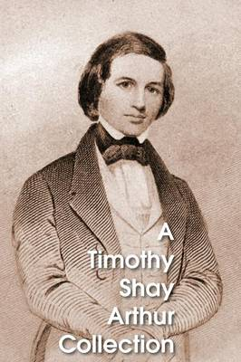 A Timothy Shay Arthur Collection, Five Books in One Volume (Paperback)