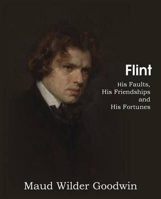 Flint, His Faults, His Friendships and His Fortunes (Paperback)