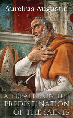 A Treatise on the Predestination of the Saints (Paperback)